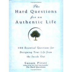 the hard questions for an authentic life: 100 essential questions for tapping into your inner wisdom