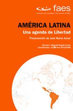 América Latina : una agenda de libertad / director, Miguel Ángel Cortés ; coordinador, Guillermo Hirschfeld ; [presentación de José María Aznar]