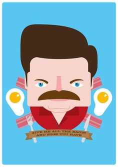 RON SWANSON Aka , A Swan Song. GIVE ME ALL THE BACON & EGGS YOU HAVE