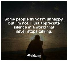 I just appreciate silence in a world that never stops talking.