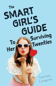 PIN NOW READ LATER! Everything you need to know about travel, fitness, finances, career, relationships, and ultimately surviving and thriving throughout your twenties. by Courtney Livingston