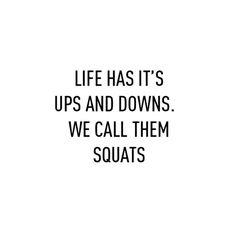 LIFE HAS IT'S UPS AND DOWNS. WE CALL THEM SQUATS ♡