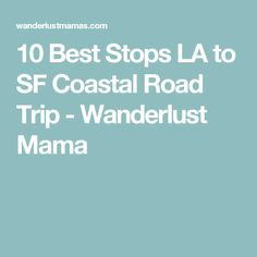 10 Best Stops LA to SF Coastal Road Trip - Wanderlust Mama