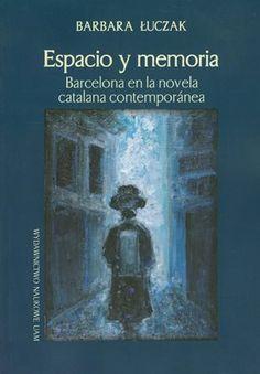 Espacio y memoria : Barcelona en la novela catalana contemporánea : (Rodoreda - Bonet - Moix - Riera - Barbal) / Barbara Luczak - Poznan : Wydawnictwo Naukowe, 2011