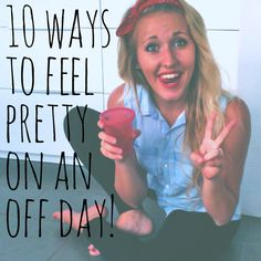 10 Things To Do That Make You Feel Prettier On A Bad Day.(Partner this all with Jesus)