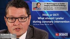 Dr.Michael Lim: IVUS or OCT: What should I prefer during coronary intervention #TheRightDoctors #WCCICC2017