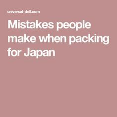 Mistakes people make when packing for Japan