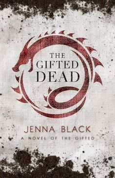 The Gifted Dead by Jenna Black • September 23rd, 2014 • Click on Image for Summary!