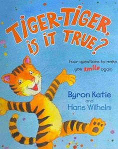 Tiger-Tiger, Is It True? is a story about a little tiger who thinks that his whole world is falling apart: his parents don't love him, his friends have abandoned. Byron Katie, Bookshelves Kids, Make You Smile, Tiger Tiger, Make It Yourself, This Or That Questions, How To Make, Falling Apart, Abandoned