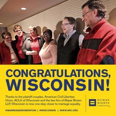 Thanks to the plaintiff couples, American Civil Liberties Union, ACLU of Wisconsin and the law firm of Mayer Brown LLP, Wisconsin is now one step closer to marriage equality.