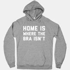 Home Is Where The Bra Isn't | T-Shirts, Tank Tops, Sweatshirts and Hoodies | HUMAN