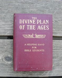 The Divine Plan Of The Ages - Original Watchtower - Studies in the Scriptures Series 1 - 1913 - Jehovah - Jehovah's Witness