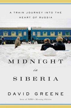 Midnight in Siberia: A Journey into the Heart of Russia - David Greene