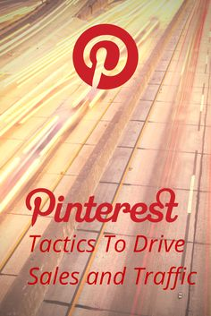 You Can Put A Price On Pinterest -15 tactics to drive sales and traffic using Pinterest.