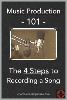 Music Production 101: The 4 Steps to Recording a Song http://ehomerecordingstudio.com/how-to-record-a-song/