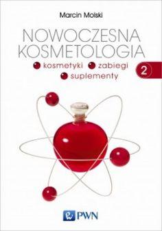 """Marcin Molski, """"Nowoczesna kosmetologia. T. 2, Kosmetyki, zabiegi, suplementy"""", Wydawnictwo Naukowe PWN, Warszawa 2014. 305 stron"""