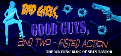 My interview at Sean Taylor's Bad Girls, Good Guys and Two-Fisted Action blog.