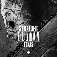 Straight Outta Texas -- Leatherface