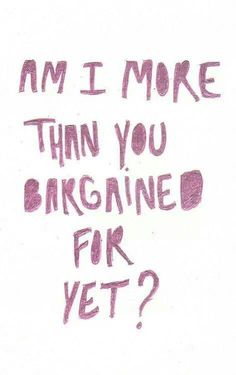 Am I more than you bargained for yet? ~ FOB