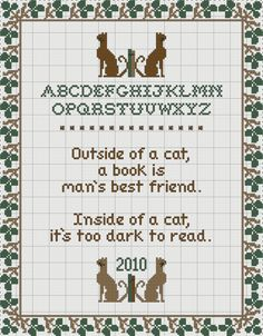 Outside of a cat, a book is man's best friend.  Inside of a cat, it's too dark to read.