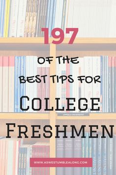 197 of the Best Tips for College Freshmen – #CollegeTips Series Day 1