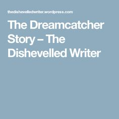 The Dreamcatcher Story – The Dishevelled Writer
