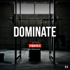 Dominate If you come in the gym with a weak mind, you will never achieve your fitness goals, remember that. http://www.gymaholic.co/motivation