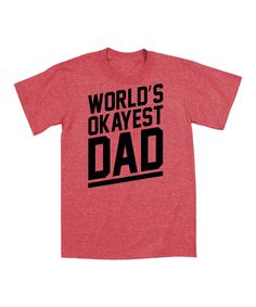 Another great find on #zulily! Heather Red 'World's Okayest Dad' Tee by  #zulilyfinds