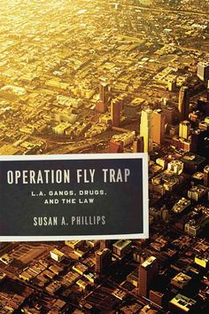 Operation Fly Trap: L.A. Gangs, Drugs, and the Law