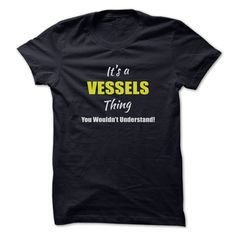 [Top tshirt name printing] Its a VESSELS Thing Limited Edition  Discount 5%  Are you a VESSELS? Then YOU understand! These limited edition custom t-shirts are NOT sold in stores and make great gifts for your family members. Order 2 or more today and save on shipping!  Tshirt Guys Lady Hodie  SHARE and Get Discount Today Order now before we SELL OUT  Camping a soles thing you wouldnt understand tshirt hoodie hoodies year name a vessels thing limited