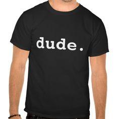dude tees T Shirt, Hoodie Sweatshirt