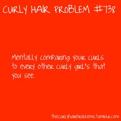 Curly Hair Problem Mentally comparing your curls to every other curly girl's that you see. I don't see this as a problem, but yes I'll admit I do it Curly Girl Problems, Curly Hair Styles, Natural Hair Styles, Curly Hair Jokes, Hair Issues, Hair Hacks, Hair Tips, Hair Journey, Straight Hairstyles