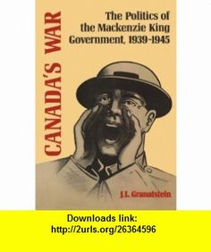 Canadas War The Politics of the Mackenzie King Government, 1939-1945 (9780802067975) J.L. Granatstein , ISBN-10: 0802067972  , ISBN-13: 978-0802067975 ,  , tutorials , pdf , ebook , torrent , downloads , rapidshare , filesonic , hotfile , megaupload , fileserve