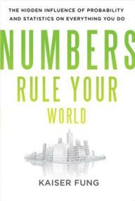 Numbers Rule Your World: The Hidden Influence of Probability and Statistics on Everything You Do / Edition 1 by Kaiser Fung Download
