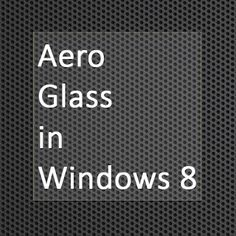 Want to get back Aero in your Windows 8? Read on to find how.