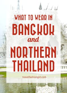 What to wear in Bangkok and Northern Thailand may surprise you. Find out the best items for sightseeing and making the most of this beautiful country!