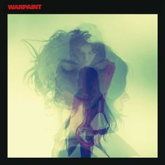 Warpaint, $18, roughtraderecords.com.