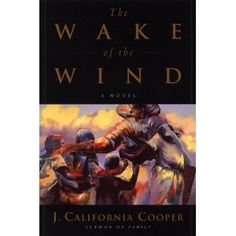 Again, J. California Cooper. My favorite of all ~ The Wake of the Wind.