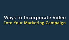 7 Easy Ways to Incorporate Video into Your Marketing Strategy