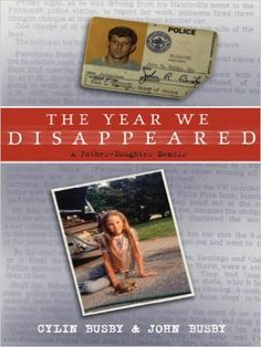 Amazon.com: The Year We Disappeared: A Father - Daughter Memoir eBook: Cylin Busby, John Busby: Kindle Store