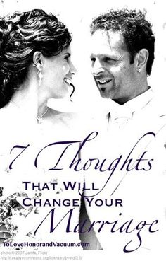 7 Thoughts That Will Change Your Marriage. These tips are awesome, even for people that aren't married.