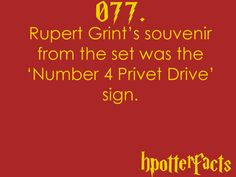 Harry Potter Facts #077:    Rupert Grint's souvenir from the set was the Number 4 Privet Drive sign.