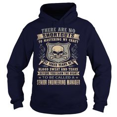 There Are No Shortcuts To Nastering My Craft It Takes Years Of Blood Sweat And Tears Senior Engineering Manager T-Shirts, Hoodies
