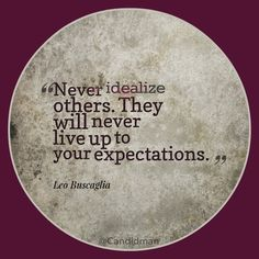 """""""Never idealize others. They will never live up to your expectations."""" #LeoBuscaglia #Quotes @Candidman"""