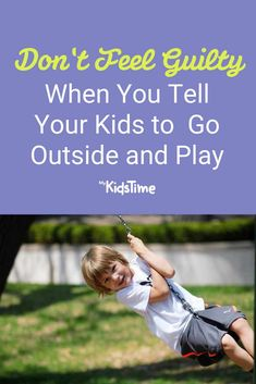 Don't Feel Guilty When You Tell Your Kids to Go Outside and Play Parent Coaching, Outdoor Play, Go Outside, Parenting Advice, The Outsiders, Feelings, Kids, Young Children, Outdoor Games