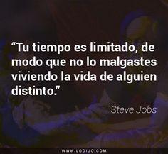 Frases de Steve Jobs | Tu tiempo es limitado, de modo que no lo malgastes viviendo la vida de alguien distinto.