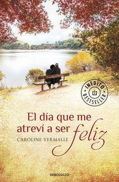 El día que me atreví a ser feliz de Caroline Vermaille