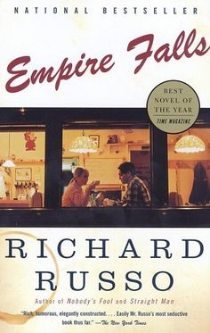 """Empire Falls by Richard Russo.  Pulitzer Prize Winner 2002. """"In Empire Falls, Richard Russo delves deep into the blue-collar heart of America in a work that overflows with hilarity, heartache, and grace."""""""
