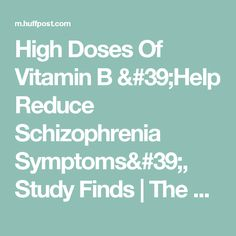 High Doses Of Vitamin B 'Help Reduce Schizophrenia Symptoms', Study Finds   The Huffington Post