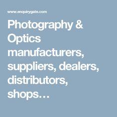 Photography & Optics manufacturers, suppliers, dealers, distributors, shops…